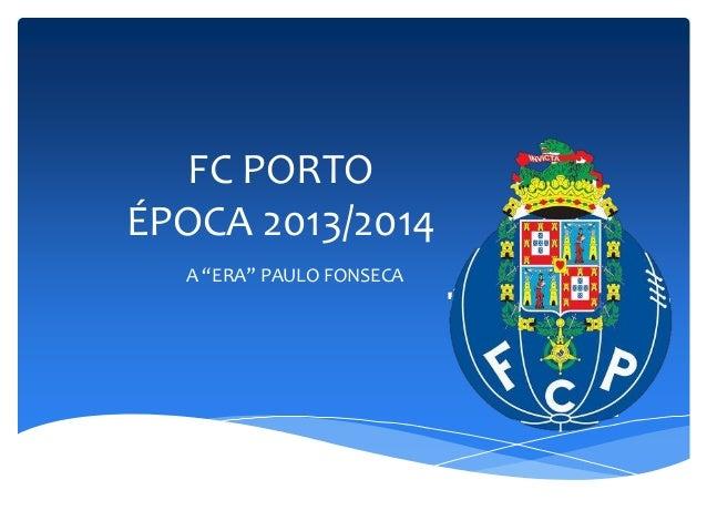 """FC PORTO ÉPOCA 2013/2014 A """"ERA"""" PAULO FONSECA"""