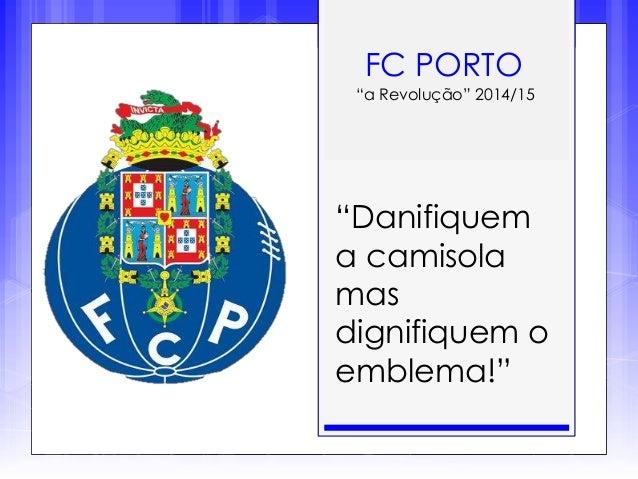 """FC PORTO """"a Revolução"""" 2014/15 """"Danifiquem a camisola mas dignifiquem o emblema!"""""""