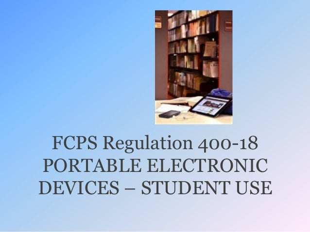 FCPS Regulation 400-18 PORTABLE ELECTRONIC DEVICES – STUDENT USE