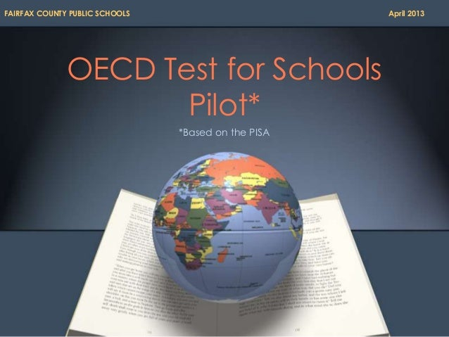 OECD Test for SchoolsPilot**Based on the PISAFAIRFAX COUNTY PUBLIC SCHOOLS April 2013