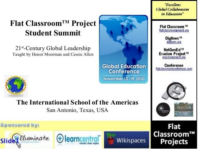 The International School of the Americas San Antonio, Texas, USA Flat ClassroomTM Project Student Summit 21st -Century Glo...