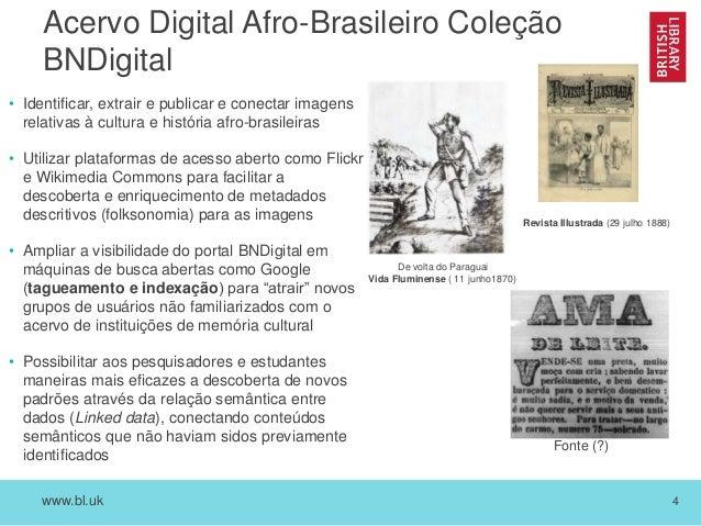 www.bl.uk 4 Acervo Digital Afro-Brasileiro Coleção BNDigital • Identificar, extrair e publicar e conectar imagens relativa...