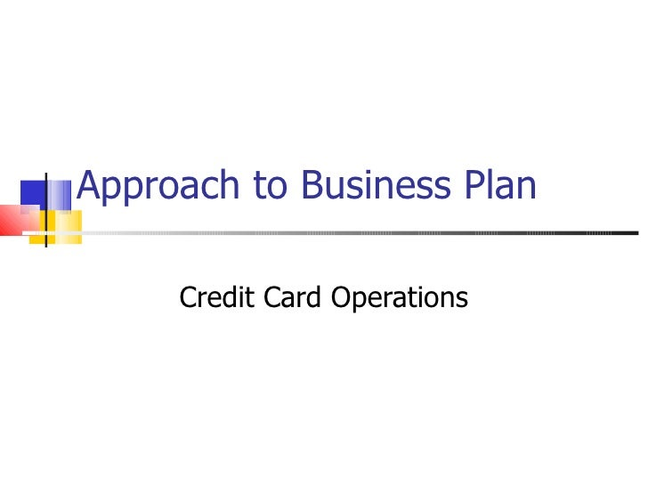 Approach to Business Plan Credit Card Operations