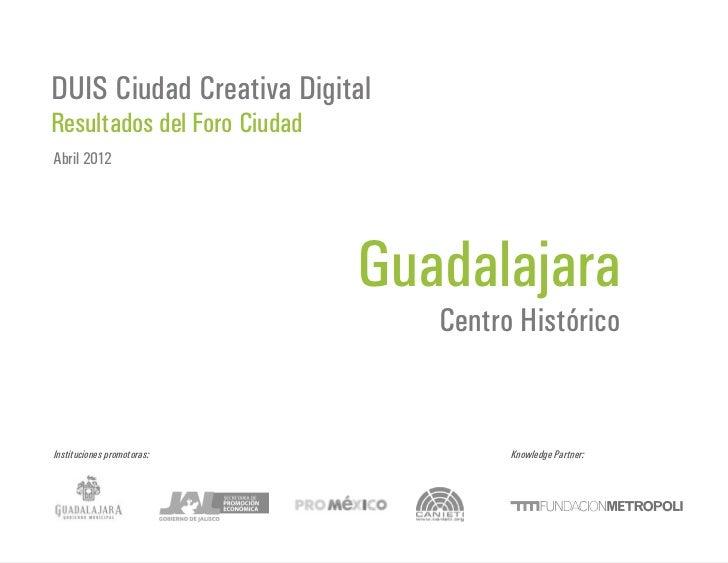 DUIS Ciudad Creativa DigitalResultados del Foro CiudadAbril 2012                             Guadalajara                  ...