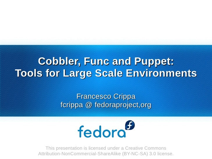 Cobbler, Func and Puppet:Tools for Large Scale Environments                  Francesco Crippa             fcrippa @ fedora...