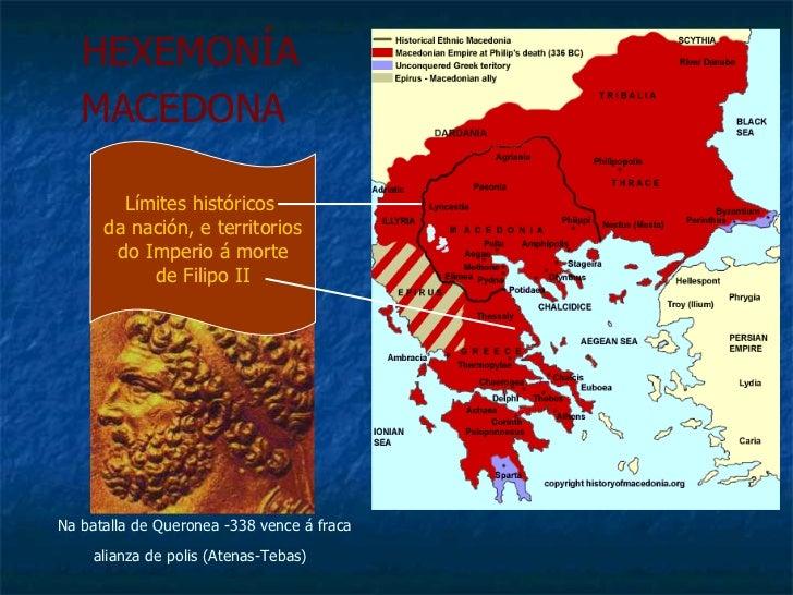 HEXEMONÍA MACEDONA   Límites históricos  da nación, e territorios do Imperio á morte  de Filipo II Na batalla de Queronea ...