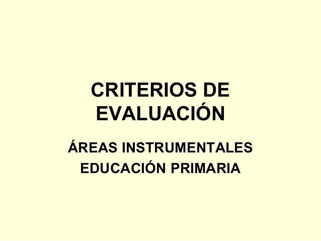 CRITERIOS DE EVALUACIÓN ÁREAS INSTRUMENTALES EDUCACIÓN PRIMARIA