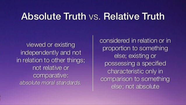 relative and absolute morality Morality is relative but not subjective more importantly, the awareness of moral complexity that this brings must be used diligently to ascertain what moral and.