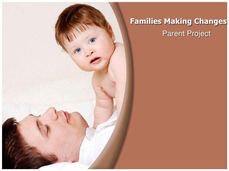 Families Making Changes       Parent Project