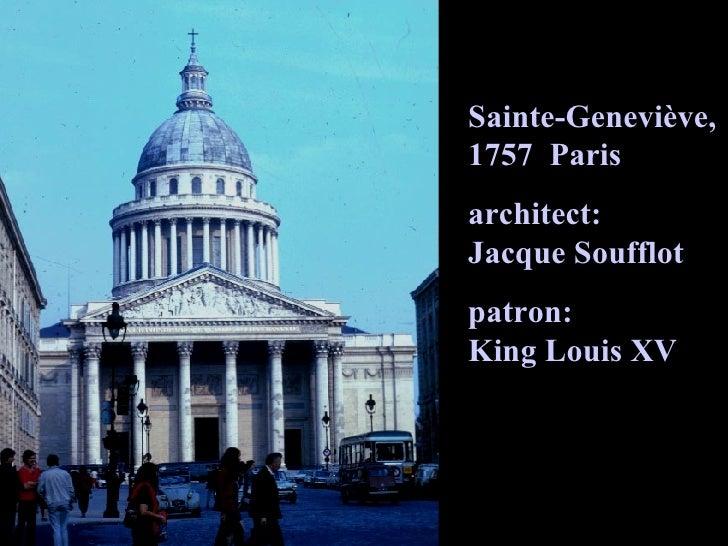 Sainte Genevieve Sainte-Geneviève, 1757  Paris architect:  Jacque Soufflot patron:  King Louis XV