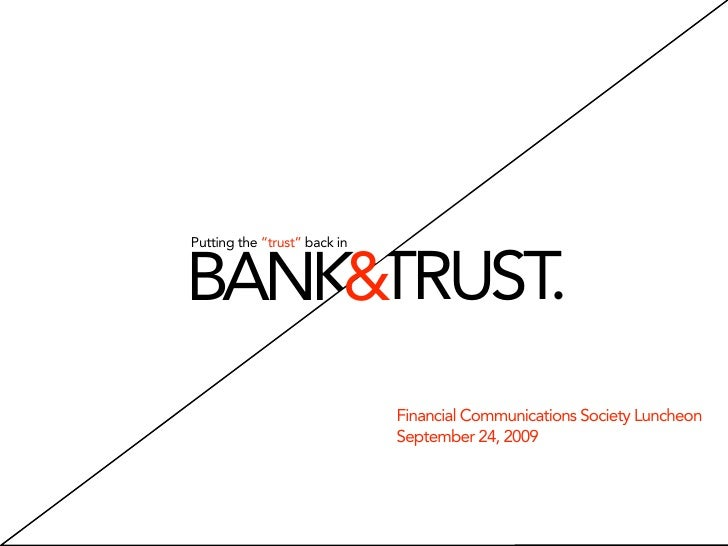"Putting the ""trust"" back in   BANK&TRUST.                               Financial Communications Society Luncheon         ..."