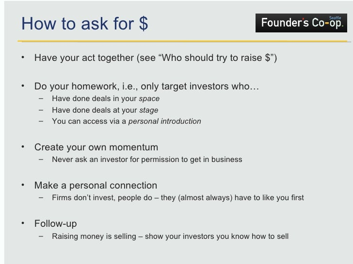 """How to ask for $ <ul><li>Have your act together (see """"Who should try to raise $"""") </li></ul><ul><li>Do your homework, i.e...."""