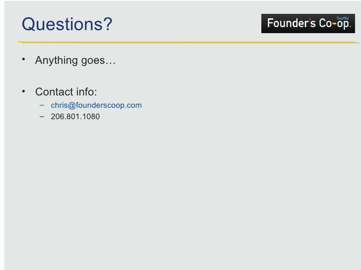 Questions? <ul><li>Anything goes… </li></ul><ul><li>Contact info: </li></ul><ul><ul><li>[email_address] </li></ul></ul><ul...