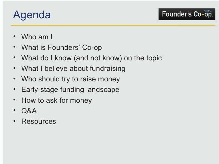 Agenda <ul><li>Who am I </li></ul><ul><li>What is Founders' Co-op </li></ul><ul><li>What do I know (and not know) on the t...