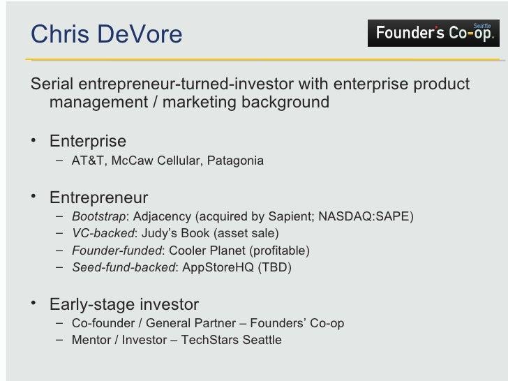 Chris DeVore <ul><li>Serial entrepreneur-turned-investor with enterprise product management / marketing background </li></...