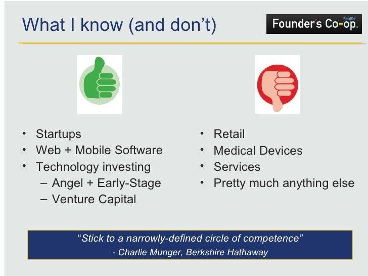 What I know (and don't) <ul><li>Startups </li></ul><ul><li>Web + Mobile Software </li></ul><ul><li>Technology investing </...