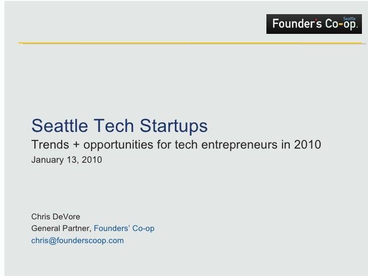 Seattle Tech Startups Trends + opportunities for tech entrepreneurs in 2010  January 13, 2010 Chris DeVore General Partner...