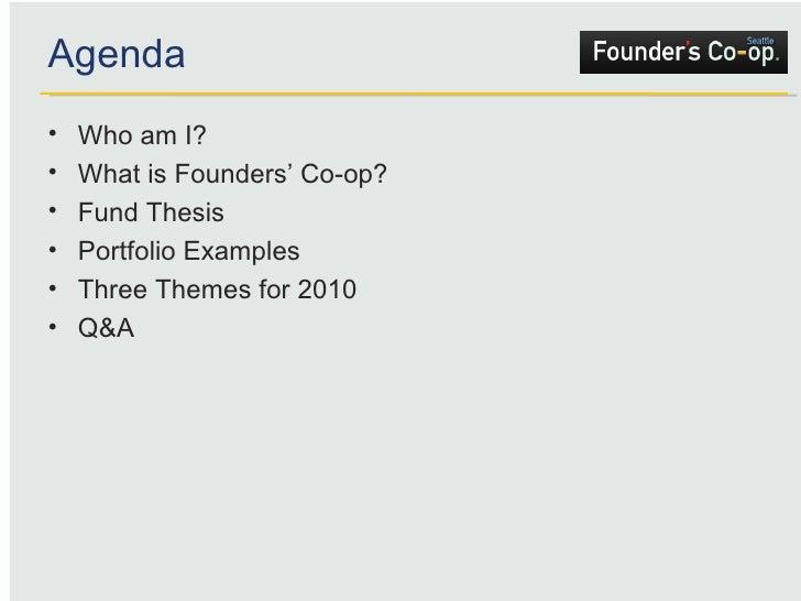 Agenda <ul><li>Who am I? </li></ul><ul><li>What is Founders' Co-op? </li></ul><ul><li>Fund Thesis </li></ul><ul><li>Portfo...