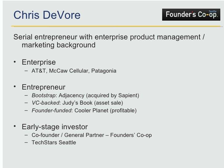 Chris DeVore <ul><li>Serial entrepreneur with enterprise product management / marketing background </li></ul><ul><li>Enter...