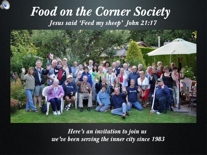 Here's an invitation to join us  we've been serving the inner city since 1983 <ul><li>Food on the Corner Society </li></ul...