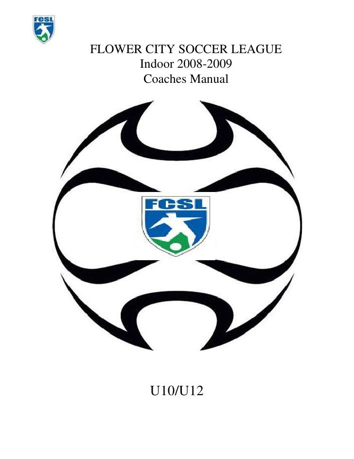 FLOWER CITY SOCCER LEAGUE<br />Indoor 2008-2009<br />Coaches Manual<br />20955002010410<br />U10/U12<br />Table of Content...