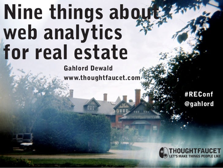 Nine things about web analytics for real estate       Gahlord Dewald       www.thoughtfaucet.com                          ...