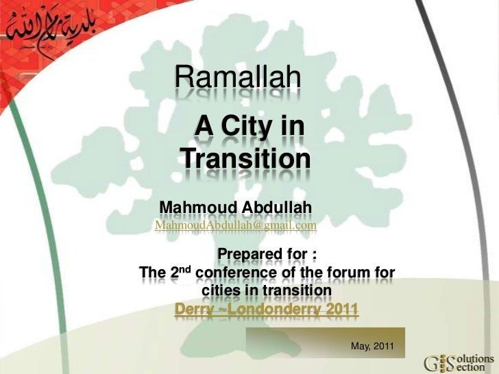 Ramallah<br />A City in Transition<br />Mahmoud Abdullah<br />MahmoudAbdullah@gmail.com<br />Prepared for :<br />The 2nd c...