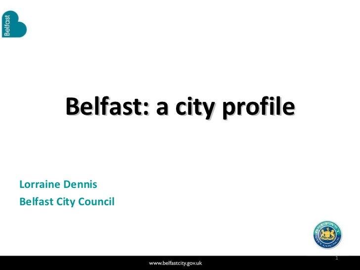 Belfast: a city profile Lorraine Dennis Belfast City Council