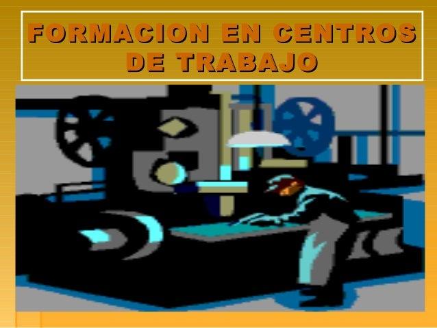 11 FORMACION EN CENTROSFORMACION EN CENTROS DE TRABAJODE TRABAJO