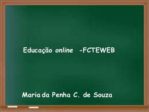 Educação online -FCTEWEB Maria da Penha C. de Souza