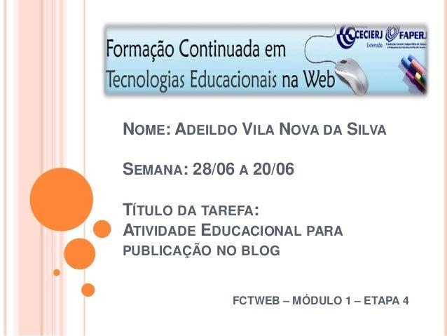 NOME: ADEILDO VILA NOVA DA SILVASEMANA: 28/06 A 20/06TÍTULO DA TAREFA:ATIVIDADE EDUCACIONAL PARAPUBLICAÇÃO NO BLOG        ...