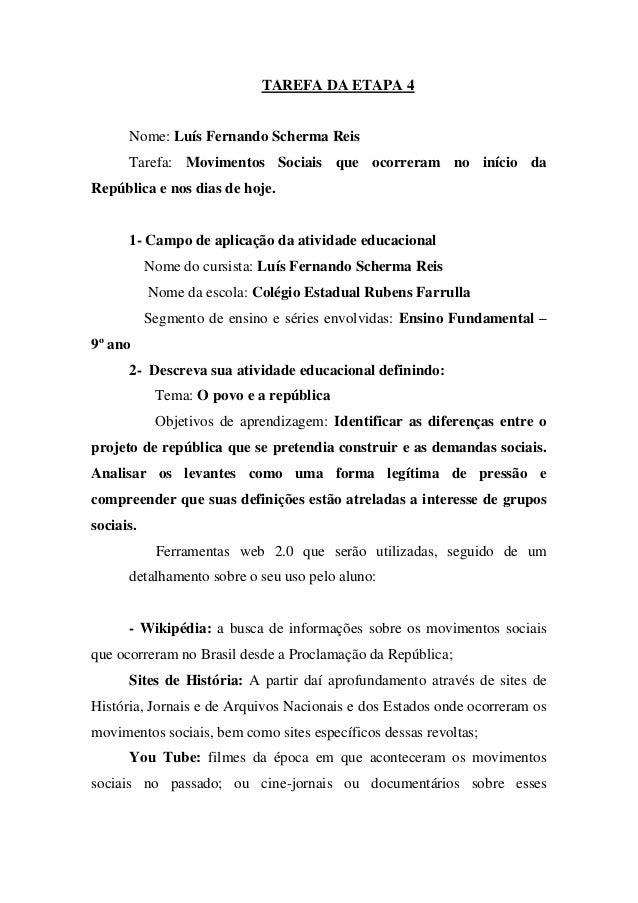 TAREFA DA ETAPA 4 Nome: Luís Fernando Scherma Reis Tarefa: Movimentos Sociais que ocorreram no início da República e nos d...