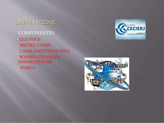 GRUPO FACEDUC COMPONENTES: •CLEONICE •MICHEL LANES •CAMILA REIS NOGUEIRA •ROSÁRIA DE SOUZA HERMENEGILDO •ANIELA