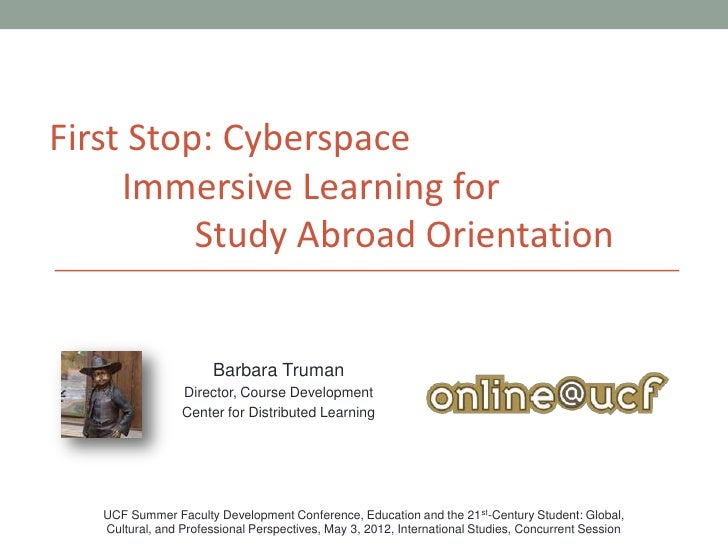 First Stop: Cyberspace     Immersive Learning for          Study Abroad Orientation                      Barbara Truman   ...