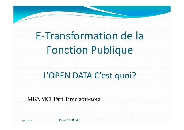 E-Transformation de la               Fonction Publique              L'OPEN DATA C'est quoi?     MBA MCI Part Time 2011-201...