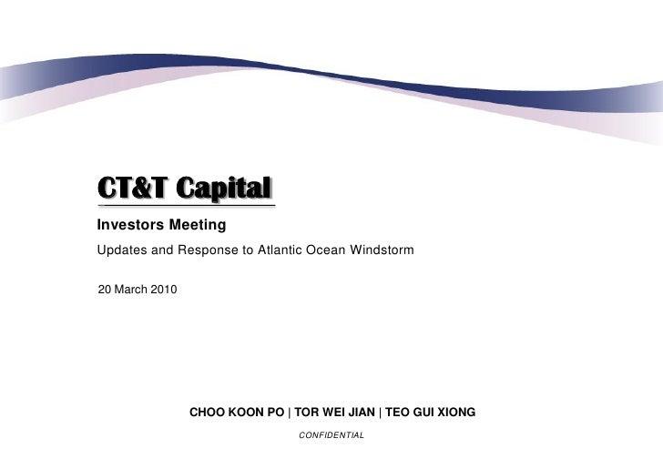 CT&T Capital Investors Meeting Updates and Response to Atlantic Ocean Windstorm  20 March 2010                     CHOO KO...
