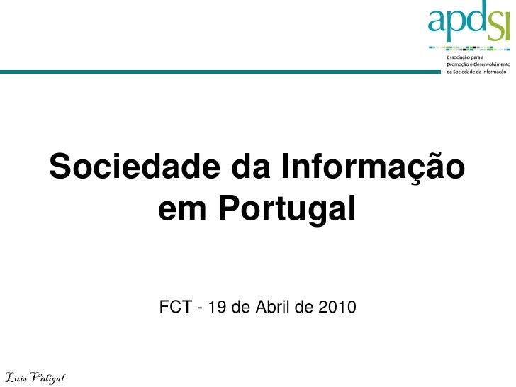 Sociedade da Informação                em Portugal                 FCT - 19 de Abril de 2010   Luis Vidigal