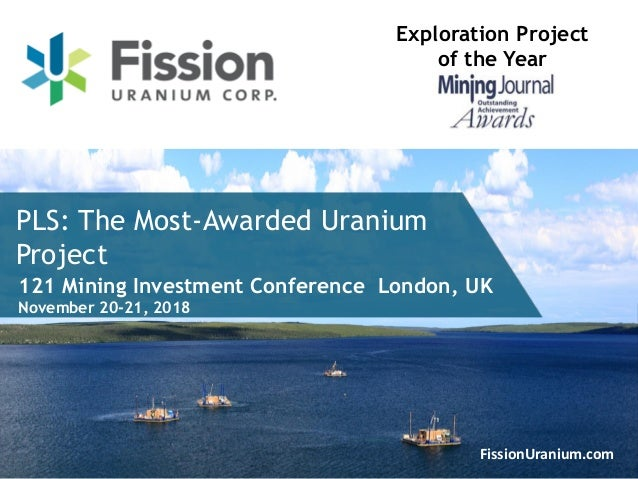 1FissionUranium.com PLS: The Most-Awarded Uranium Project Exploration Project of the Year 121 Mining Investment Conference...
