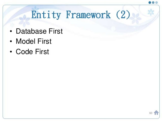 Entity Framework (2) • Database First • Model First • Code First 60
