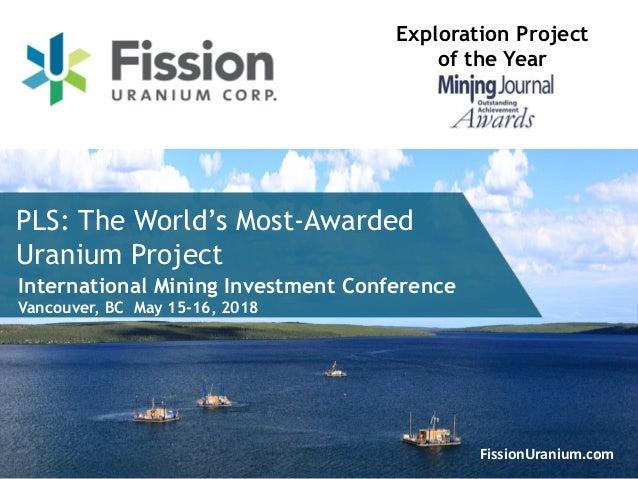 1FissionUranium.com PLS: The World's Most-Awarded Uranium Project Exploration Project of the Year International Mining Inv...
