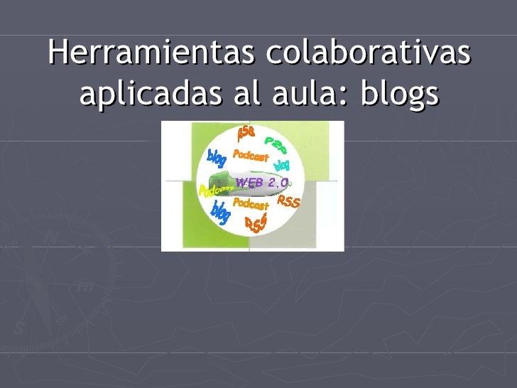 Herramientas colaborativas aplicadas al aula: blogs