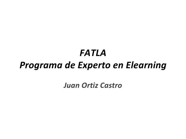 FATLA Programa de Experto en Elearning Juan Ortiz Castro