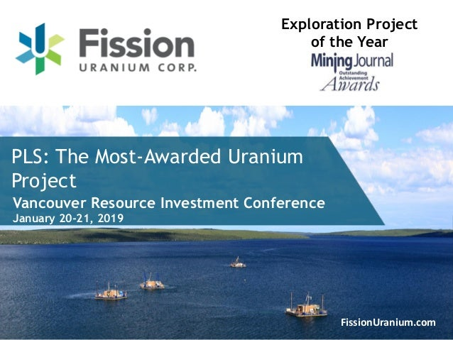 1FissionUranium.com PLS: The Most-Awarded Uranium Project Exploration Project of the Year Vancouver Resource Investment Co...