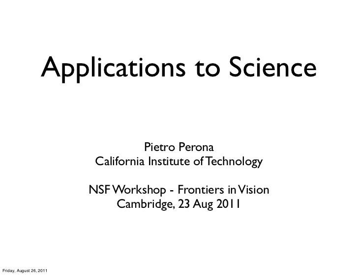 Applications to Science                                     Pietro Perona                           California Institute o...