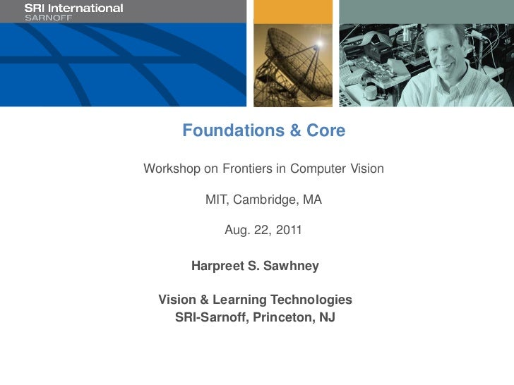 Foundations & CoreWorkshop on Frontiers in Computer Vision          MIT, Cambridge, MA             Aug. 22, 2011       Har...