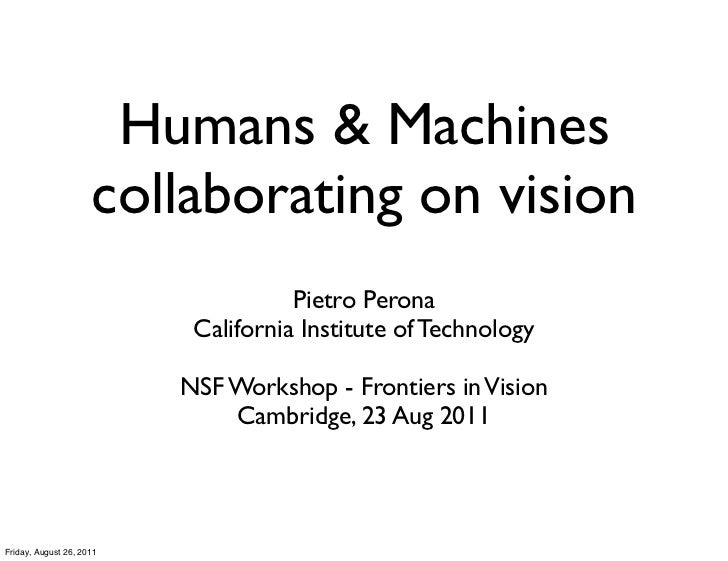 Humans & Machines                     collaborating on vision                                     Pietro Perona           ...