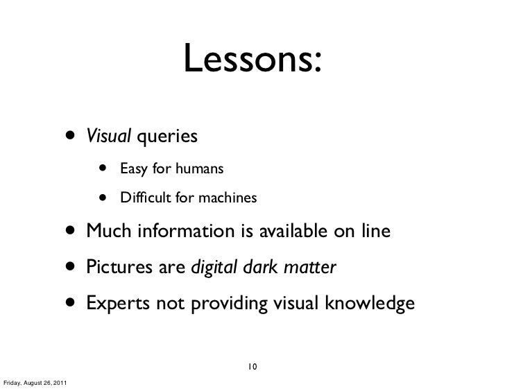 Lessons:                     • Visual queries                          •   Easy for humans                          •   Di...