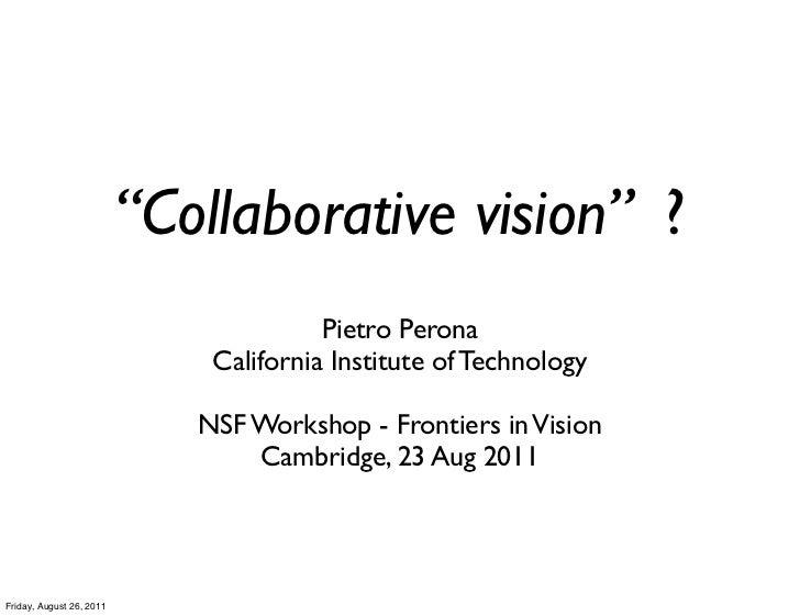 """""""Collaborative vision'' ?                                        Pietro Perona                              California Ins..."""