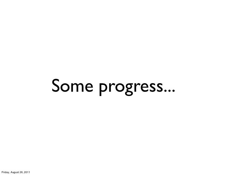 Some progress...Friday, August 26, 2011
