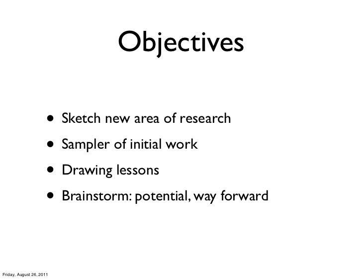 Objectives                     • Sketch new area of research                     • Sampler of initial work                ...